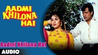 Aadmi Khilona Hai  Full Audio Song  Govinda  Meenakshi Sheshadri