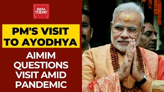 AIMIM MP Questions PM Modi Over Ayodhya Visit Amid Coronavirus Pandemic