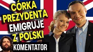 Córka Prezydenta Dudy Emigruje z Polski By Lepiej Żyć w Londynie