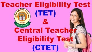 Teacher Eligibility Test (TET) and Central Teacher Eligibility Test (CTET)