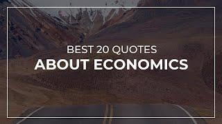 Best 20 Quotes about Economics | Motivational Quotes | Most Famous Quotes