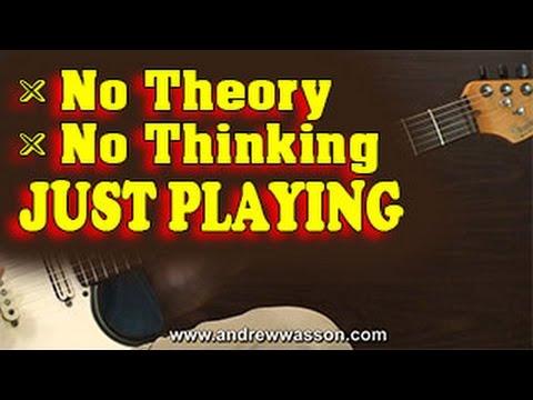 LEAD GUITAR: No Theory - No Thinking - Just Playing