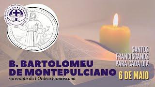 06/05 | Beato Bartolomeu de Montepulciano | Franciscanos Conventuais