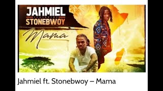 Jahmiel Ft. Stonebwoy  Mama (music With Lyrics)