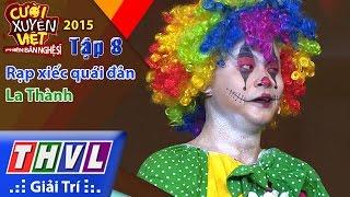 THVL | Cười xuyên Việt - Phiên bản nghệ sĩ 2015 | Tập 8: Rạp xiếc quái đản - La Thành