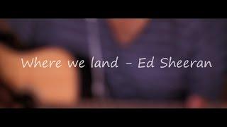 Where we land - Ed Sheeran (OneTake Cover)