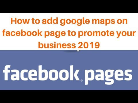 How to add google maps on facebook page to promote your business 2019