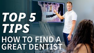 How to Find a Great Dentist - Top 5 Tips  - For Cosmetic Dentistry, Invisalign and Implants
