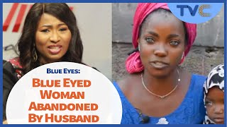 Blue Eyes: Woman Abandoned By Husband For Birthing Blue-Eyed Kids, Speaks With Your View