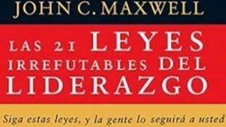 Las 21 Leyes Irrefutables del Liderazgo - John Maxwell