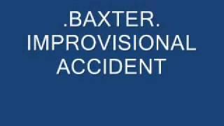 .baxter. improvisational accident