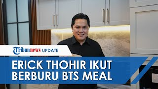 Erick Thohir Ikut Euforia Berburu BTS Meal yang Viral di Media Sosial: Sampai Keringetan