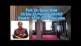 Prof. Dr. Şener Dilek - Sözler - 33.Söz - 23. Pencere - Hayat (Eleşkirt-2017.07.17)