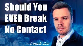 Should You Ever Break No Contact?
