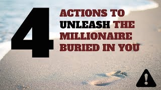 How to unleash the millionaire in you; 4 quick actions to take now.