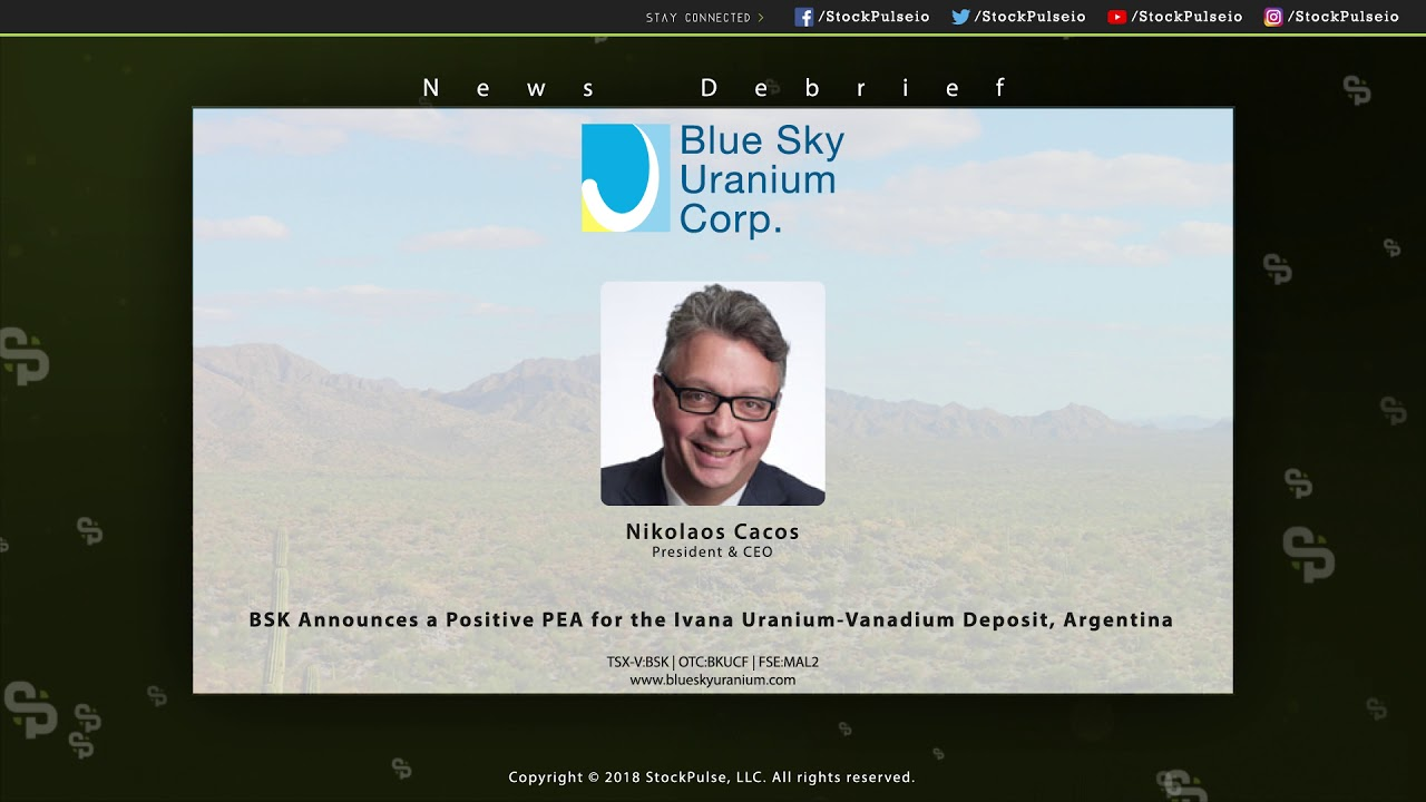 Blue Sky Uranium Announces a Positive PEA for the Ivana Uranium-Vanadium Deposit, Argentina