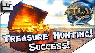 ATLAS: Treasure Hunting SUCCESS! Atlas Gameplay / Let's Play E5