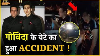 OMG! Govinda's Son Yashvardhan Ahuja Meets With A Car Accident