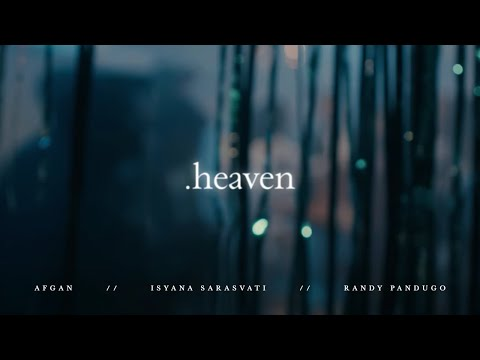 Afgan With Isyana Sarasvati & Rendy Pandugo - Heaven | Official Video Clip - Trinity Optima Production