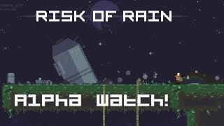 Alpha Watch! - Risk of Rain
