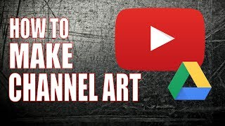Make Great YouTube Channel Art for FREE With Google Drive