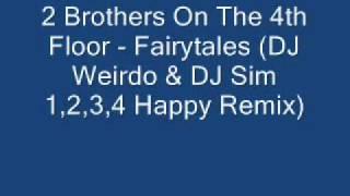 2 Brothers On The 4th Floor - Fairytales (DJ Weirdo & DJ Sim 1,2)