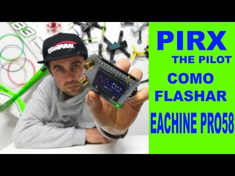 Eachine Pro58 - HOW to FLASH the PIRX