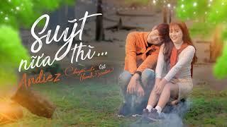 SUYT NUA THI | OFFICIAL OST | CHUYEN DI CUA THANH XUAN | ANDIEZ x BITI'S HUNTER