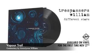 Trespassers William - Vapour Trail (Commentary by Anna-Lynne Williams)