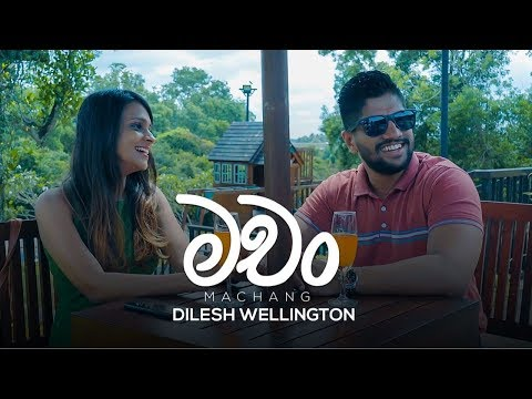 Machang  - Dilesh Wellington Official Music Video Mp3
