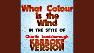 What Colour Is the Wind   (In the Style of Charlie Landsborough) (Karaoke Version)