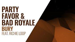 Party Favor & Bad Royale - Bury (Feat. Richie Loop)