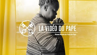 La Vidéo du Pape : la prière peut changer la réalité et les cœurs