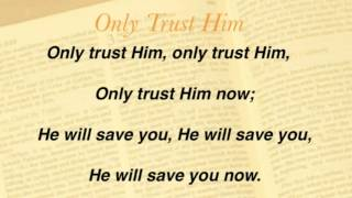 Only Trust Him (Presbyterian Hymnal #330)