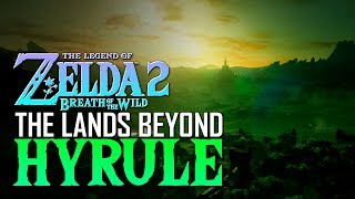 Breath of the Wild 2: What Lies BEYOND Hyrule's Necluda Sea?