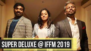 Super Deluxe at IFFM 2019 I Rajeev Masand