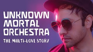 UNKNOWN MORTAL ORCHESTRA, The Multi Love Story