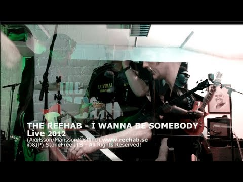 The REEHAB - I Wanna Be Somebody (LIVE)