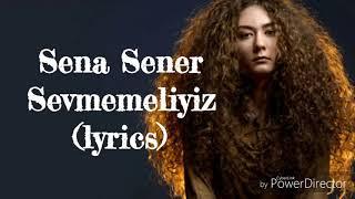 Sena Şener   Sevmemeliyiz (lyrics)