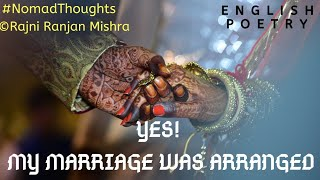 Yes My Marriage Was Arranged   Arrange Marriage  Poetry Video   Rajni Ranjan Mishra   Nomad Thoughts