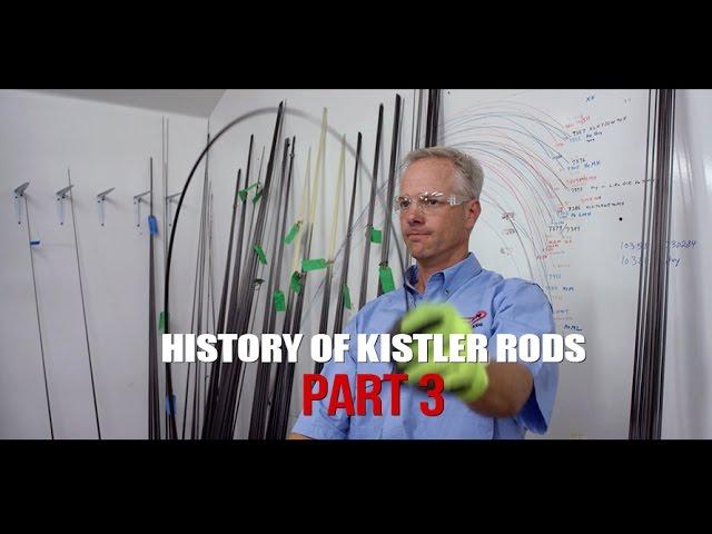 History of Kistler Rods Part 3