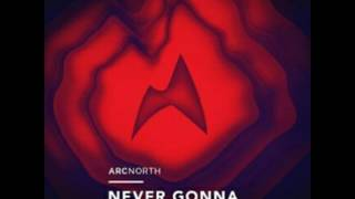 Arc North   Never Gonna (AX1S Extended Mix)
