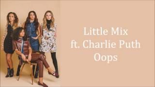 Little Mix ~ Oops ft. Charlie Puth ~ Lyrics (+Audio)