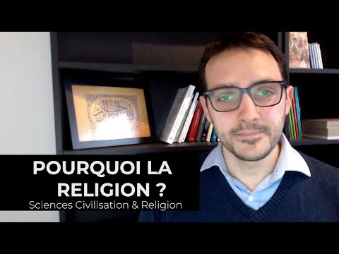 #2 Pourquoi la Religion ? - Sciences, Civilisation & Religion