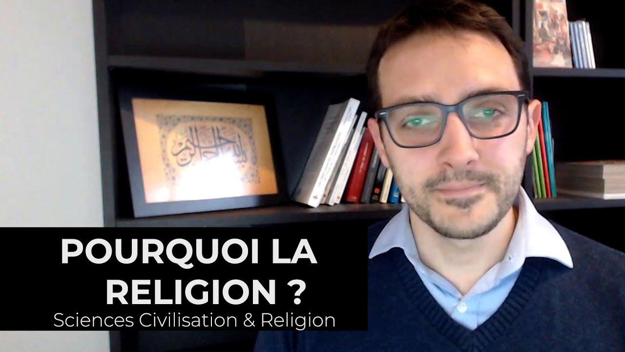 #2 Pourquoi la Religion ? - Sciences, Civilisation & Religion