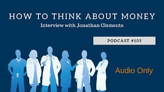 Podcast #105- How to Think About Money- Interview with Jonathan Clements