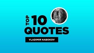 Top 10 Vladimir Nabokov Quotes - American Novelist . #VladimirNabokov #VladimirNabokovQuotes #Quotes