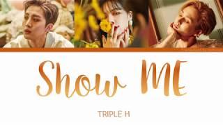 Show ME - Triple H Color Coded Lyrics [Han/Eng]