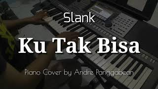 Ku Tak Bisa - Slank | Piano Cover By Andre Panggabean