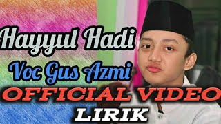 Gus Azmi - Hayyul Hadi Official Video Lirik